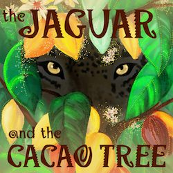 The Jaguar & the Cacao Tree by Birgitte Rasine (2016)