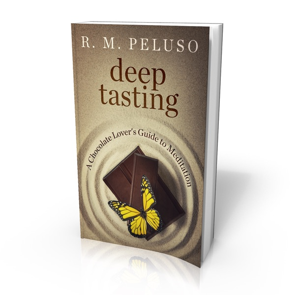 Deep Tasting: A Chocolate Lover's Guide to Meditation by Rev. Dr. R.M. Peluso