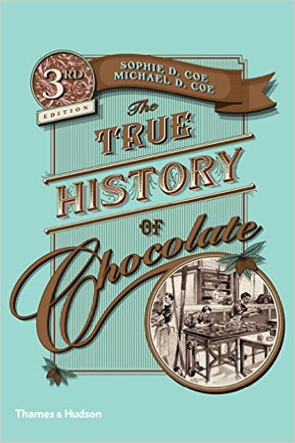 The True History of Chocolate, by Sophie & Michael Coe (1996)